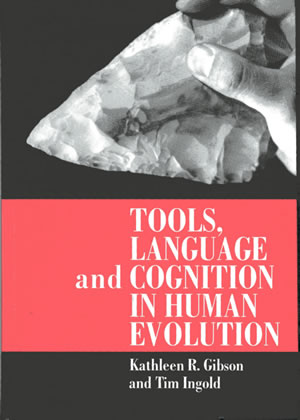 Tools, Language and Cognition in Human Evolution by Kathleen Gibson and Tim Ingold